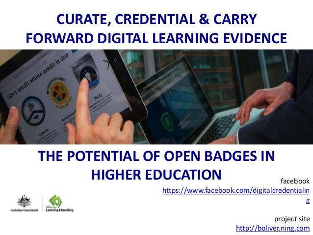 CURATE, CREDENTIAL & CARRY  FORWARD DIGITAL LEARNING EVIDENCE  THE POTENTIAL OF OPEN BADGES IN  HIGHER EDUCATION facebook ...