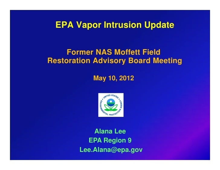 EPA Vapor Intrusion Update     Former NAS Moffett FieldRestoration Advisory Board Meeting           May 10, 2012          ...