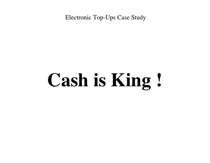 Electronic Top-Ups Case StudyCash is King !