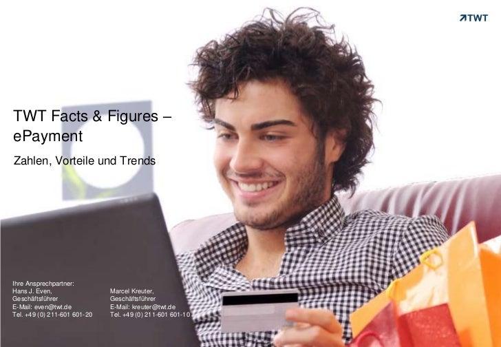 TWT Facts & Figures –ePayment<br />Zahlen, Vorteile und Trends<br />Ihre Ansprechpartner: <br />Hans J. Even, <br />Geschä...