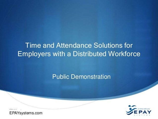 Time and Attendance Solutions for Employers with a Distributed Workforce Public Demonstration  EPAYsystems.com  EPAYsystem...