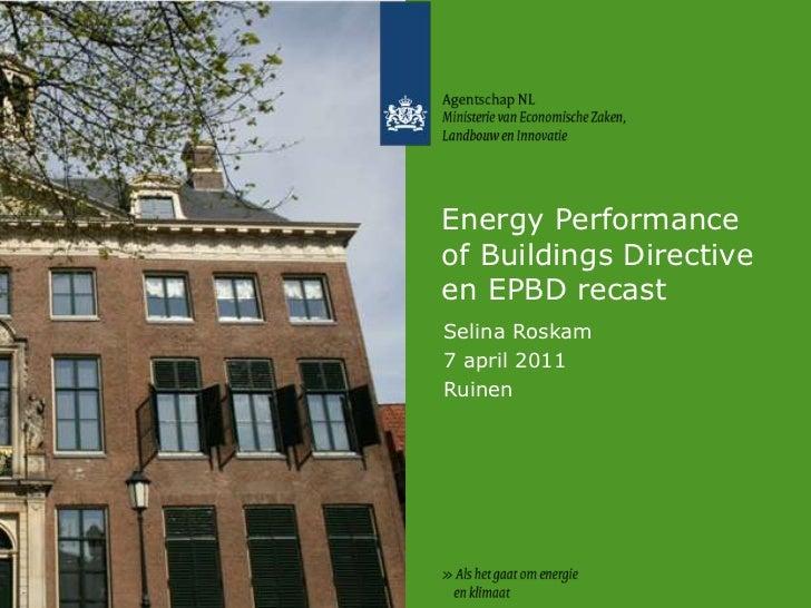 Energy Performance of Buildings Directive en EPBD recast<br />Selina Roskam<br />7 april 2011<br />Ruinen<br />