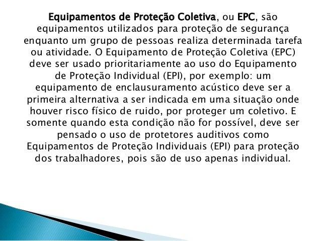 Equipamentos de Proteção Coletiva, ou EPC, são equipamentos utilizados para  proteção de segurança enquanto um grupo de pessoas realiza determinada  tarefa ... 12bf2fbd5b