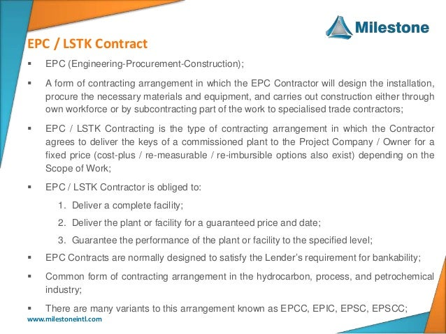 EPC / LSTK Contract www.milestoneintl.com  EPC (Engineering-Procurement-Construction);  A form of contracting arrangemen...