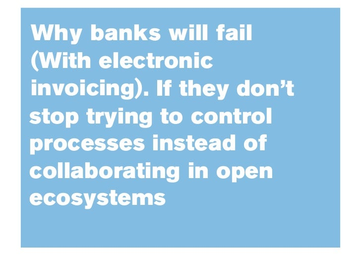 Why banks will fail (With electronic invoicing) . If they don't stop trying to control processes instead of collaborating ...