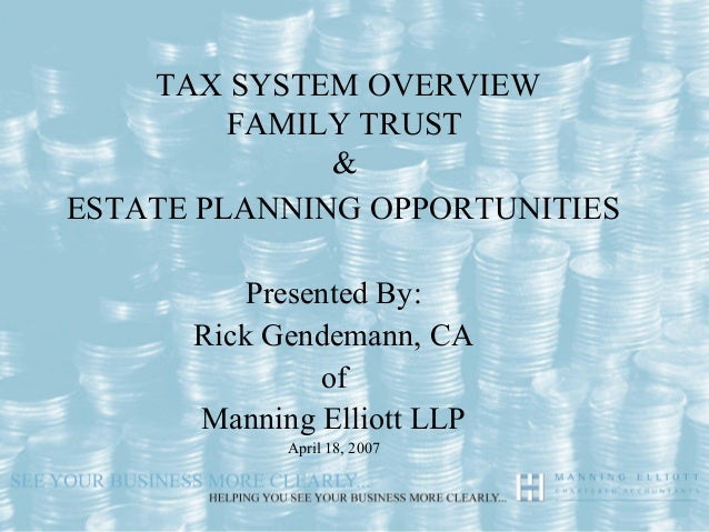 TAX SYSTEM OVERVIEW         FAMILY TRUST              &ESTATE PLANNING OPPORTUNITIES         Presented By:      Rick Gende...
