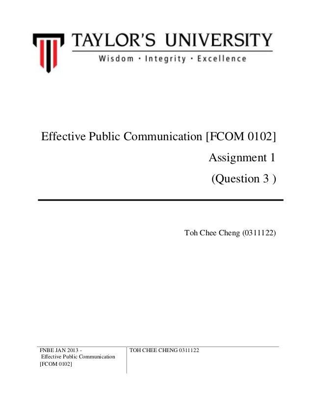 FNBE JAN 2013 -Effective Public Communication[FCOM 0102]TOH CHEE CHENG 0311122Effective Public Communication [FCOM 0102]As...
