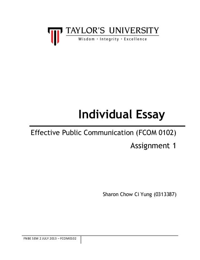 Individual Essay Effective Public Communication (FCOM 0102)  Assignment 1  Sharon Chow Ci Yung (0313387)  FNBE SEM 2 JULY ...