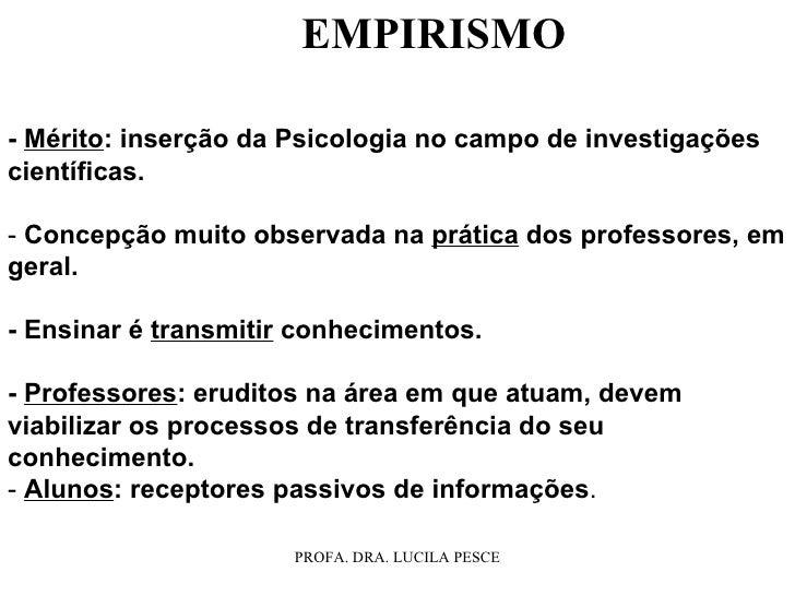 -  Mérito : inserção da Psicologia no campo de investigações científicas. -  Concepção muito observada na  prática  dos pr...
