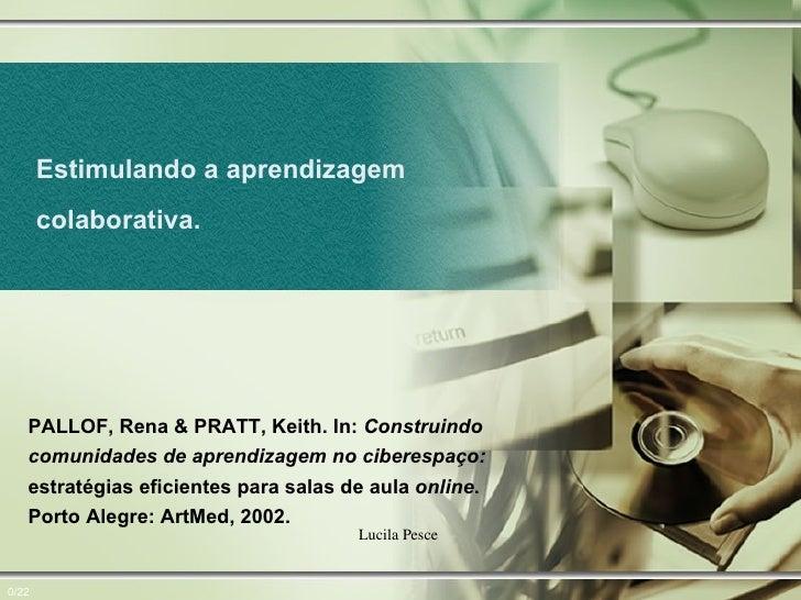 Estimulando a aprendizagem colaborativa.   0/22 PALLOF, Rena & PRATT, Keith. In:  Construindo comunidades de aprendizagem ...