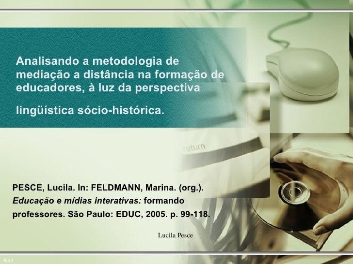 Analisando a metodologia de mediação a distância na formação de educadores, à luz da perspectiva lingüística sócio-históri...