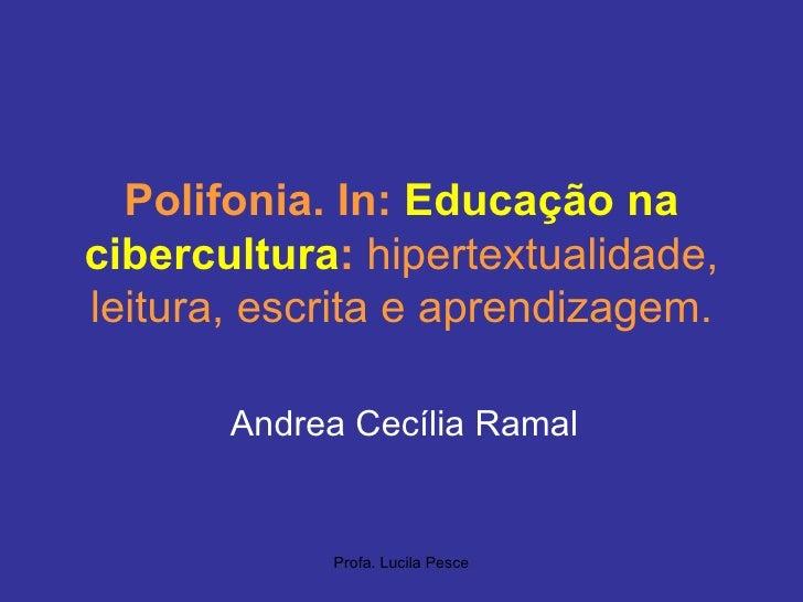 Polifonia. In:  Educação na cibercultura :  hipertextualidade, leitura, escrita e aprendizagem. Andrea Cecília Ramal
