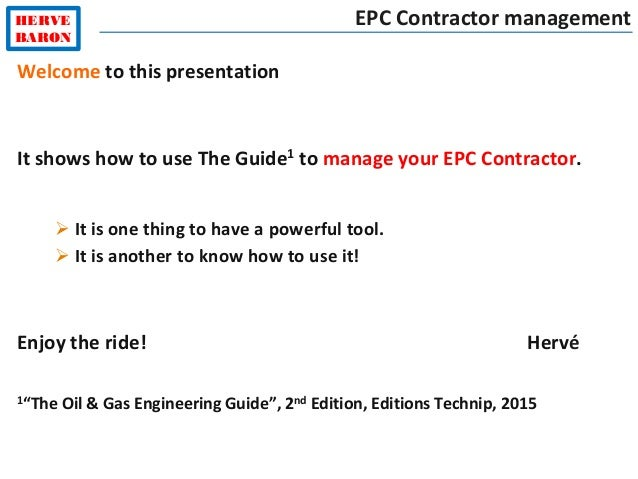 HERVE BARON EPC Contractor management Welcome to this presentation It shows how to use The Guide1 to manage your EPC Contr...
