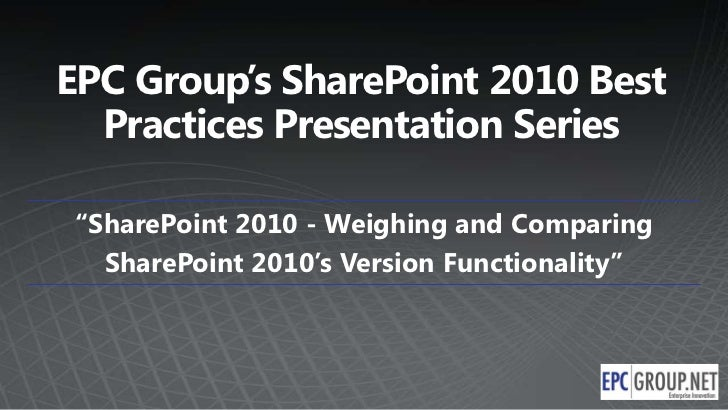 """EPC Group's SharePoint 2010 Best  Practices Presentation Series """"SharePoint 2010 - Weighing and Comparing   SharePoint 201..."""