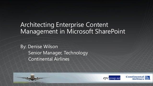 Architecting Enterprise ContentManagement in Microsoft SharePointBy: Denise Wilson    Senior Manager, Technology    Contin...