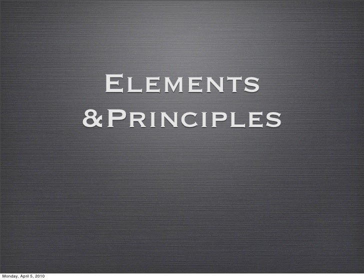 Elements                         &Principles    Monday, April 5, 2010