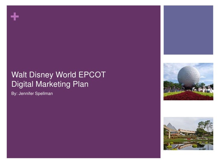 +Walt Disney World EPCOTDigital Marketing PlanBy: Jennifer Spellman