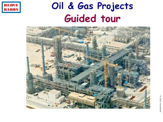HERVE BARON ©2015–HervéBaron Oil & Gas Projects Guided tour