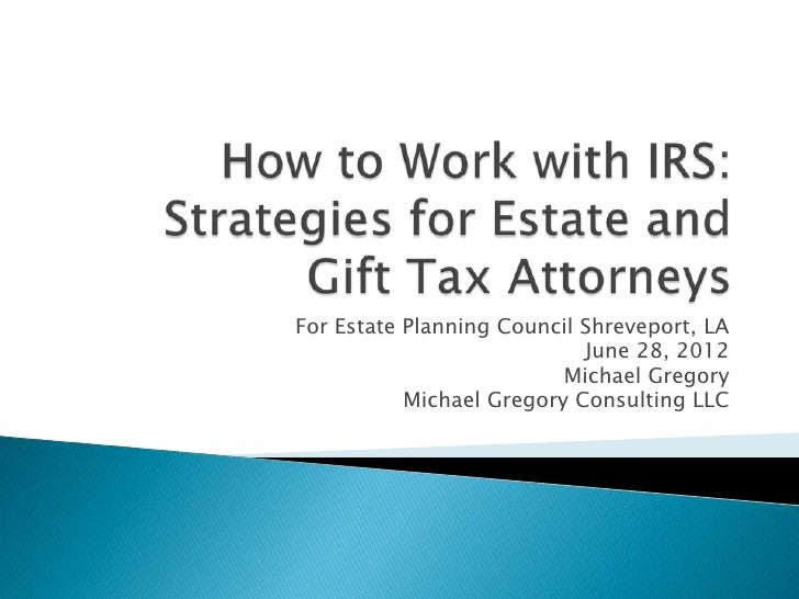 For Estate Planning Council Shreveport, LA                            June 28, 2012                          Michael Grego...