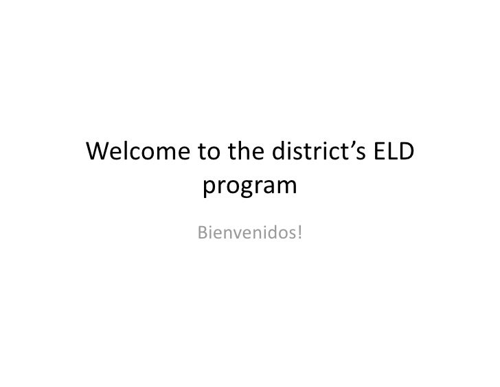 Welcometothedistrict'sELD         program          Bienvenidos!