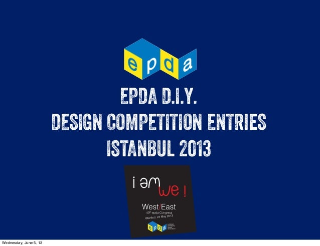 EPDA D.I.Y.DESIGN COMPETITION ENTRieSISTANBUL 2013Wednesday, June 5, 13
