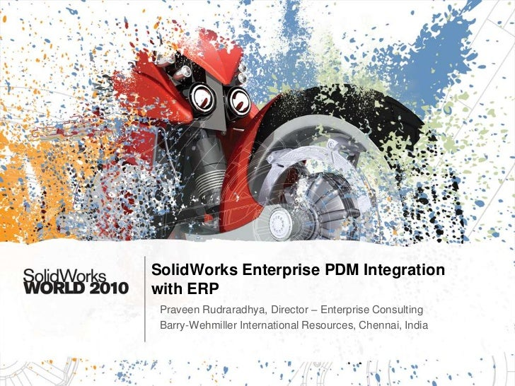 SolidWorks Enterprise PDM Integrationwith ERP Praveen Rudraradhya, Director – Enterprise Consulting Barry-Wehmiller Intern...