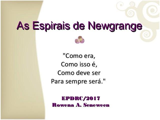 """As Espirais de NewgrangeAs Espirais de Newgrange """"Como era,""""Como era, Como isso é,Como isso é, Como deve serComo deve ser ..."""