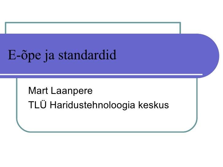E-õpe ja standardid Mart Laanpere TLÜ Haridustehnoloogia keskus