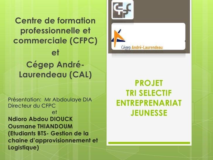 Centre de formation  professionnelle et commerciale (CFPC)          et    Cégep André-  Laurendeau (CAL)                  ...
