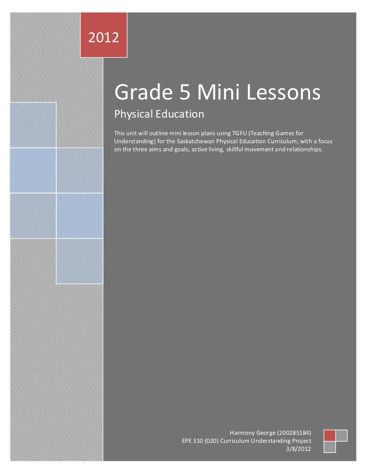 2012   Grade 5 Mini Lessons   Physical Education   This unit will outline mini lesson plans using TGFU (Teaching Games for...