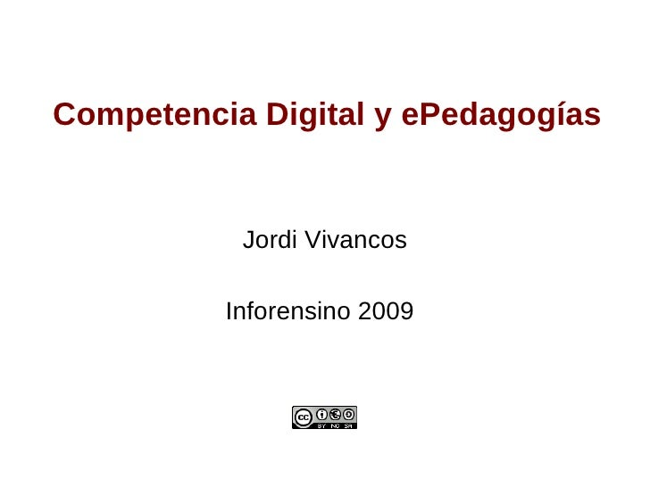 Competencia Digital y ePedagogías              Jordi Vivancos            Inforensino 2009