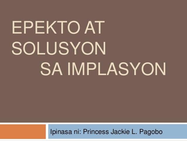 EPEKTO ATSOLUSYON   SA IMPLASYON   Ipinasa ni: Princess Jackie L. Pagobo