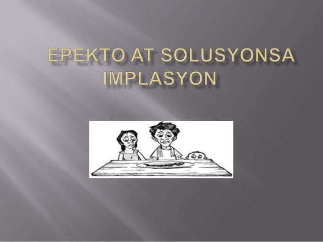    Implasyon- ang pagtaas sa pangkalatang antas ng    mga presyo ng mga kalakal at mga serbisyo sa isang    ekonomiya sa ...
