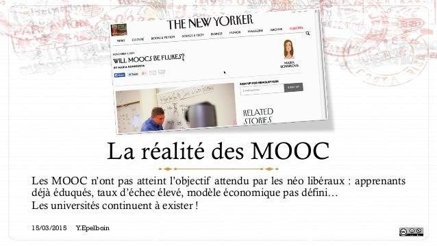 La réalité des MOOC Les MOOC n'ont pas atteint l'objectif attendu par les néo libéraux : apprenants déjà éduqués, taux d'é...