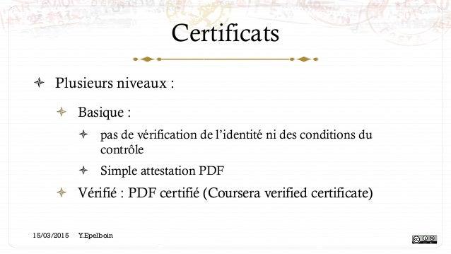 Certificats ! Plusieurs niveaux : ! Basique : ! pas de vérification de l'identité ni des conditions du contrôle ! Simp...