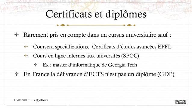 Certificats et diplômes ! Rarement pris en compte dans un cursus universitaire sauf : ! Coursera specializations, Certif...
