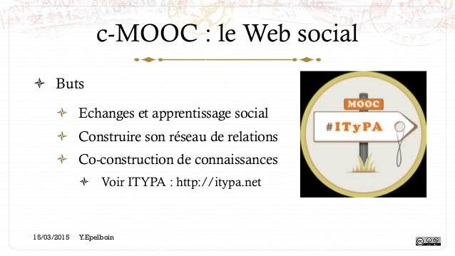 c-MOOC : le Web social ! Buts ! Echanges et apprentissage social ! Construire son réseau de relations ! Co-constructio...
