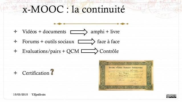 x-MOOC : la continuité ! Vidéos + documents amphi + livre ! Forums + outils sociaux face à face ! Evaluations/pairs + Q...