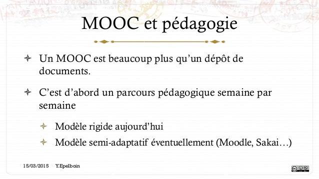 MOOC et pédagogie ! Un MOOC est beaucoup plus qu'un dépôt de documents. ! C'est d'abord un parcours pédagogique semaine ...