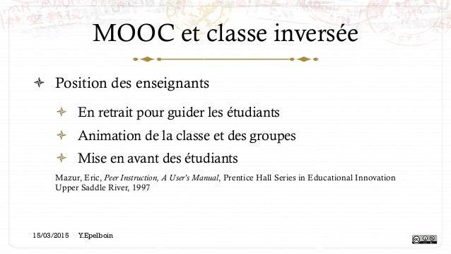 MOOC et classe inversée ! Position des enseignants ! En retrait pour guider les étudiants ! Animation de la classe et d...