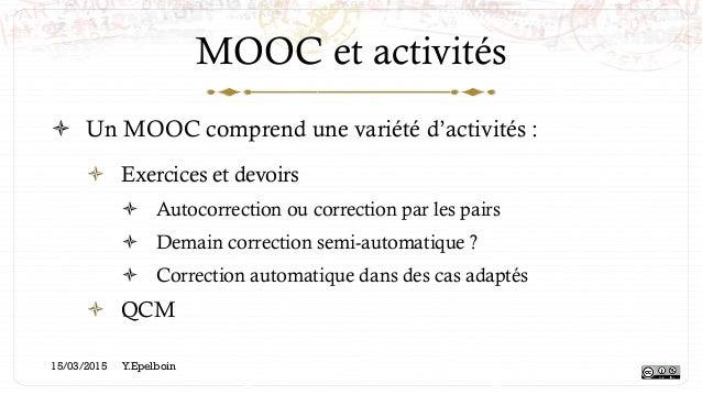 MOOC et activités ! Un MOOC comprend une variété d'activités : ! Exercices et devoirs ! Autocorrection ou correction pa...