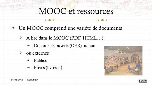 MOOC et ressources ! Un MOOC comprend une variété de documents ! A lire dans le MOOC (PDF, HTML…) ! Documents ouverts (...