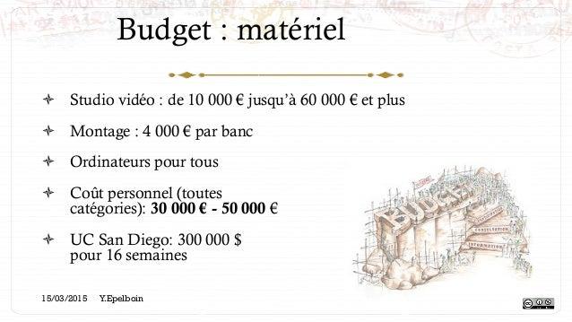 Budget : matériel ! Studio vidéo : de 10 000 € jusqu'à 60 000 € et plus ! Montage : 4 000 € par banc ! Ordinateurs pour...