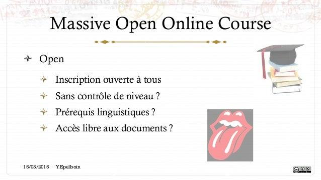 Massive Open Online Course ! Open ! Inscription ouverte à tous ! Sans contrôle de niveau ? ! Prérequis linguistiques ?...