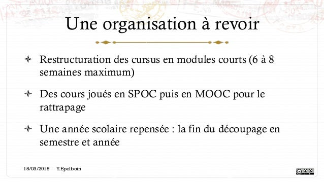 Une organisation à revoir ! Restructuration des cursus en modules courts (6 à 8 semaines maximum) ! Des cours joués en S...