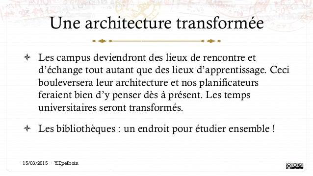 Une architecture transformée ! Les campus deviendront des lieux de rencontre et d'échange tout autant que des lieux d'app...