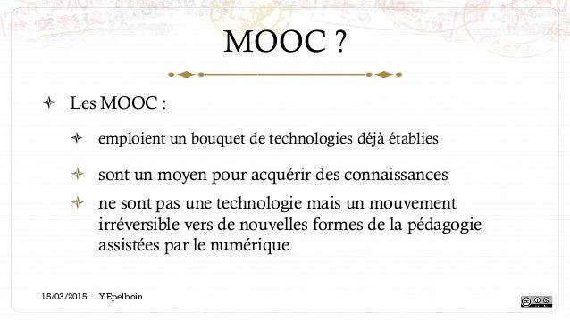 MOOC ? ! Les MOOC : ! emploient un bouquet de technologies déjà établies ! sont un moyen pour acquérir des connaissance...