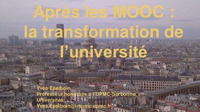 Colloque annuel des DGS 26/06/2015 Y. Epelboin Après les MOOC : la transformation de l'université Yves Epelboin Professeur...
