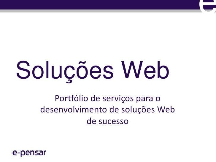 Soluções Web<br />Portfólio de serviços para o desenvolvimento de soluções Web de sucesso<br />