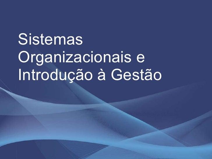 Sistemas Organizacionais e Introdução à Gestão